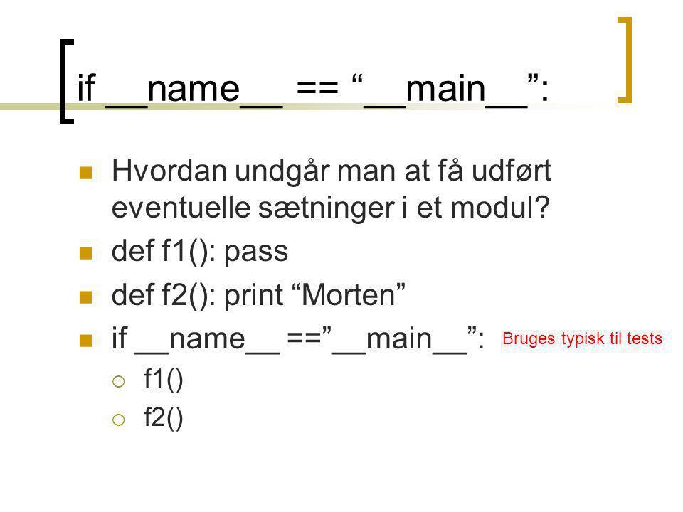 if __name__ == __main__ : Hvordan undgår man at få udført eventuelle sætninger i et modul.