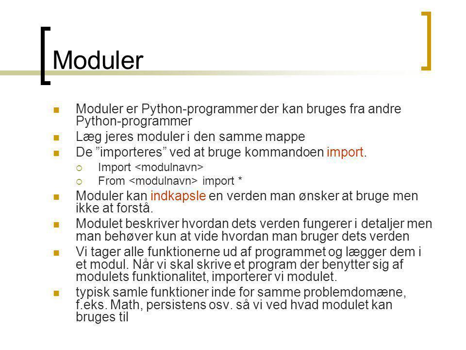 Moduler Moduler er Python-programmer der kan bruges fra andre Python-programmer Læg jeres moduler i den samme mappe De importeres ved at bruge kommandoen import.