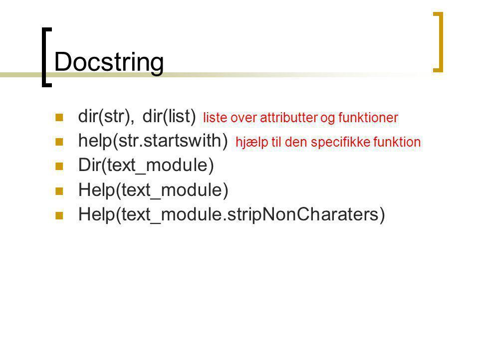 Docstring dir(str), dir(list) liste over attributter og funktioner help(str.startswith) hjælp til den specifikke funktion Dir(text_module) Help(text_module) Help(text_module.stripNonCharaters)