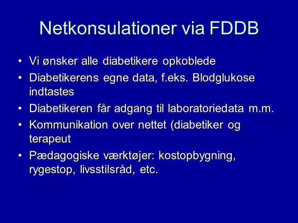 Netkonsulationer via FDDB Vi ønsker alle diabetikere opkobledeVi ønsker alle diabetikere opkoblede Diabetikerens egne data, f.eks.