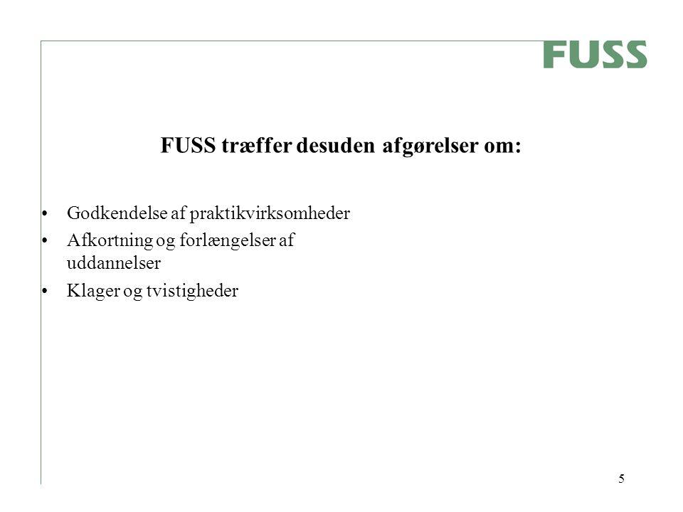 5 Godkendelse af praktikvirksomheder Afkortning og forlængelser af uddannelser Klager og tvistigheder FUSS træffer desuden afgørelser om:
