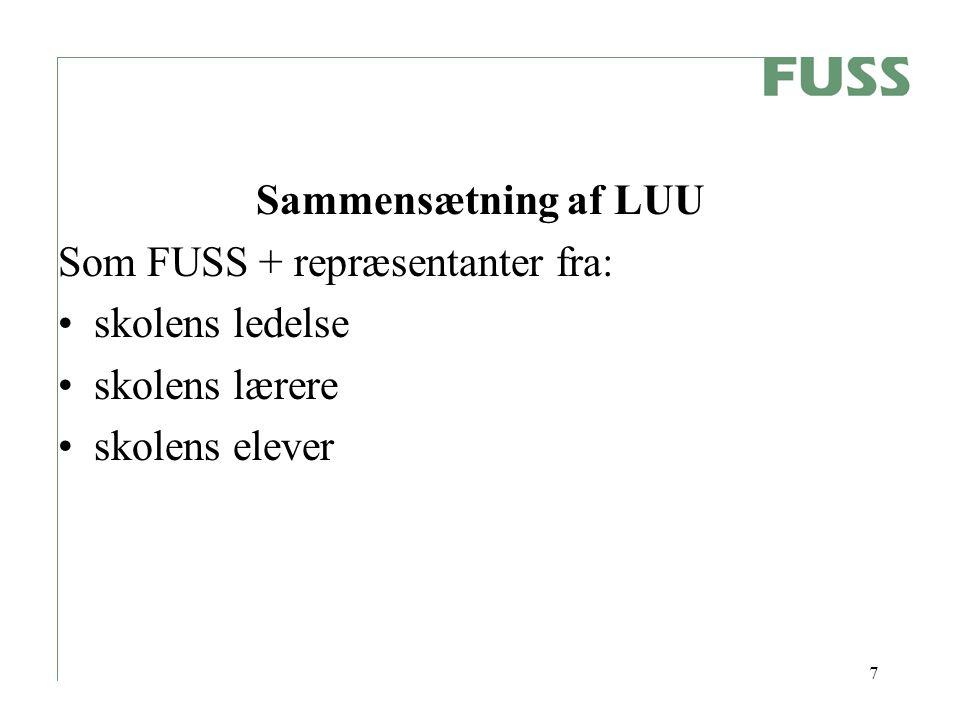 7 Sammensætning af LUU Som FUSS + repræsentanter fra: skolens ledelse skolens lærere skolens elever