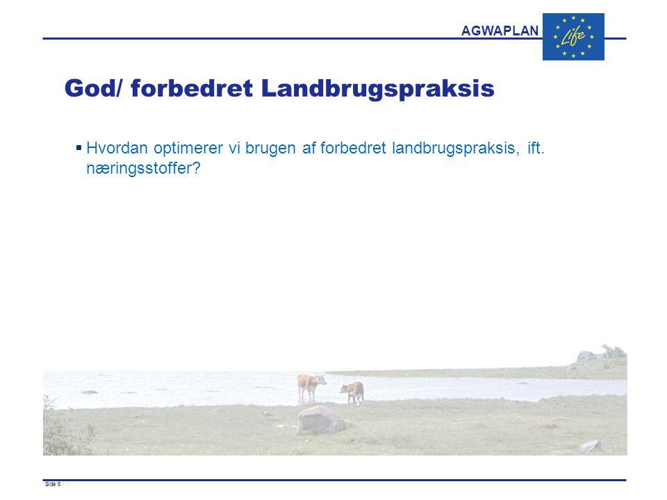 AGWAPLAN Side 6 · · God/ forbedret Landbrugspraksis  Hvordan optimerer vi brugen af forbedret landbrugspraksis, ift.