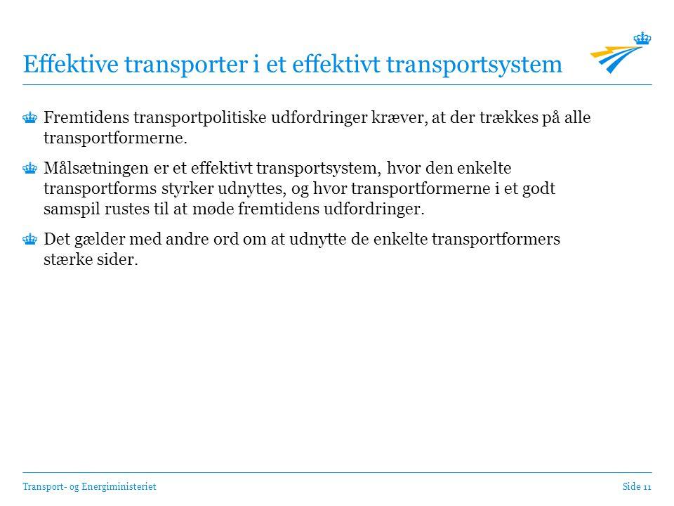 Transport- og EnergiministerietSide 11 Effektive transporter i et effektivt transportsystem Fremtidens transportpolitiske udfordringer kræver, at der trækkes på alle transportformerne.