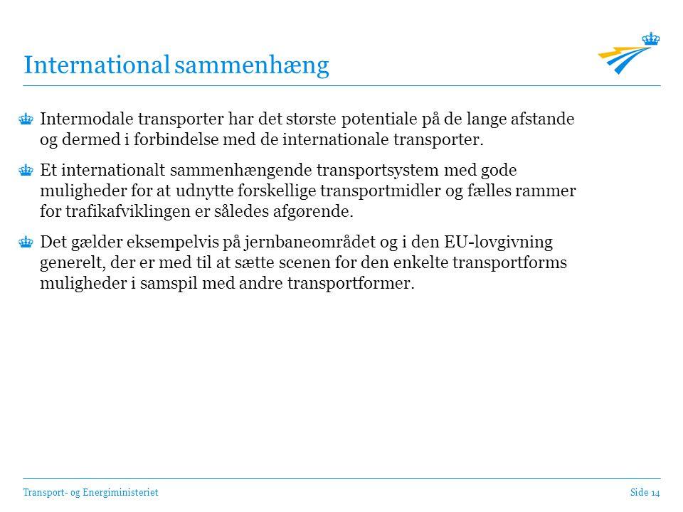 Transport- og EnergiministerietSide 14 International sammenhæng Intermodale transporter har det største potentiale på de lange afstande og dermed i forbindelse med de internationale transporter.