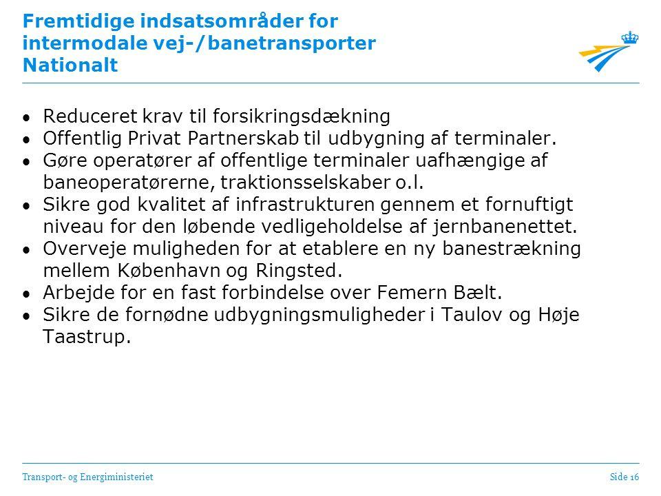 Transport- og EnergiministerietSide 16 Fremtidige indsatsområder for intermodale vej-/banetransporter Nationalt Reduceret krav til forsikringsdækning Offentlig Privat Partnerskab til udbygning af terminaler.