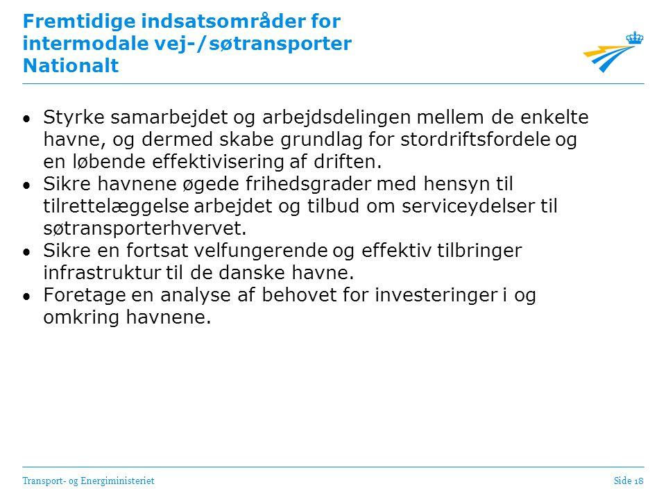 Transport- og EnergiministerietSide 18 Fremtidige indsatsområder for intermodale vej-/søtransporter Nationalt Styrke samarbejdet og arbejdsdelingen mellem de enkelte havne, og dermed skabe grundlag for stordriftsfordele og en løbende effektivisering af driften.