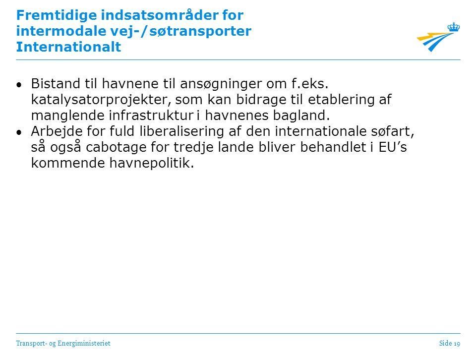 Transport- og EnergiministerietSide 19 Fremtidige indsatsområder for intermodale vej-/søtransporter Internationalt Bistand til havnene til ansøgninger om f.eks.