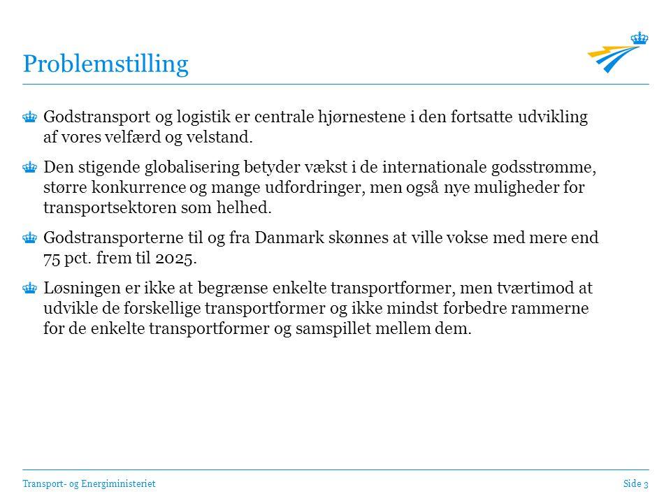 Transport- og EnergiministerietSide 3 Problemstilling Godstransport og logistik er centrale hjørnestene i den fortsatte udvikling af vores velfærd og velstand.