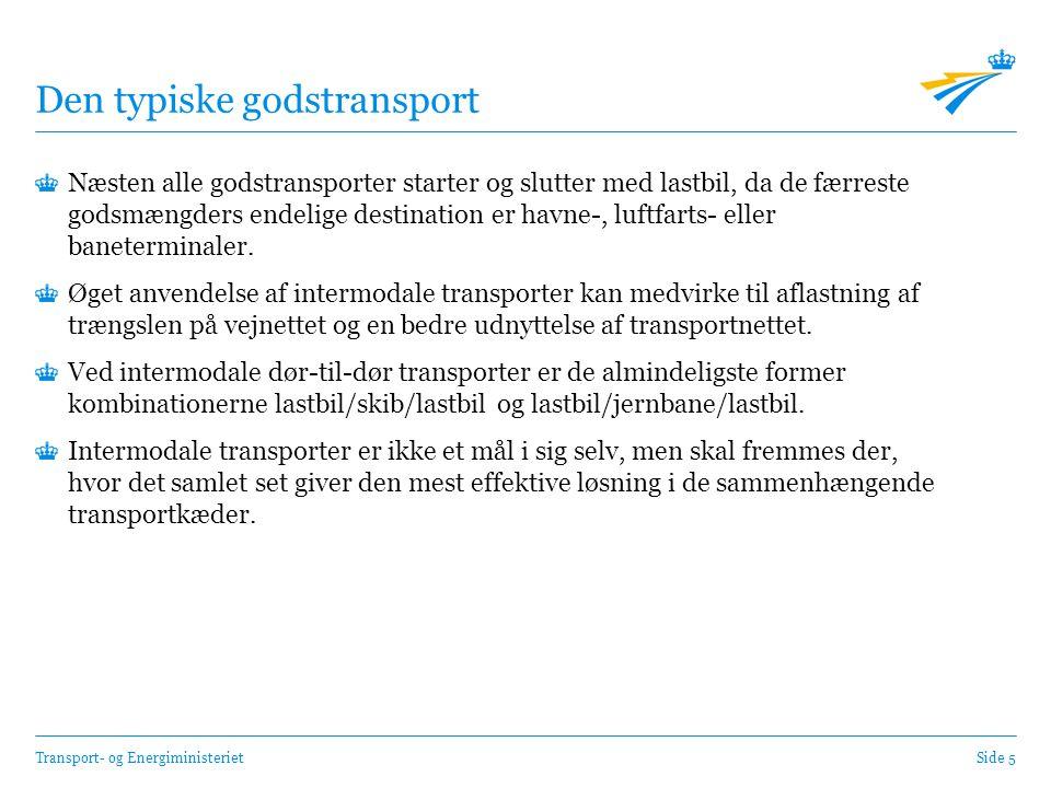 Transport- og EnergiministerietSide 5 Den typiske godstransport Næsten alle godstransporter starter og slutter med lastbil, da de færreste godsmængders endelige destination er havne-, luftfarts- eller baneterminaler.