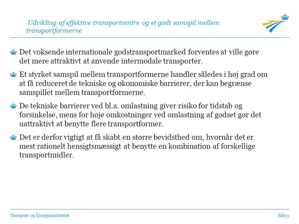 Transport- og EnergiministerietSide 9 Udvikling af effektive transportcentre og et godt samspil mellem transportformerne Det voksende internationale godstransportmarked forventes at ville gøre det mere attraktivt at anvende intermodale transporter.