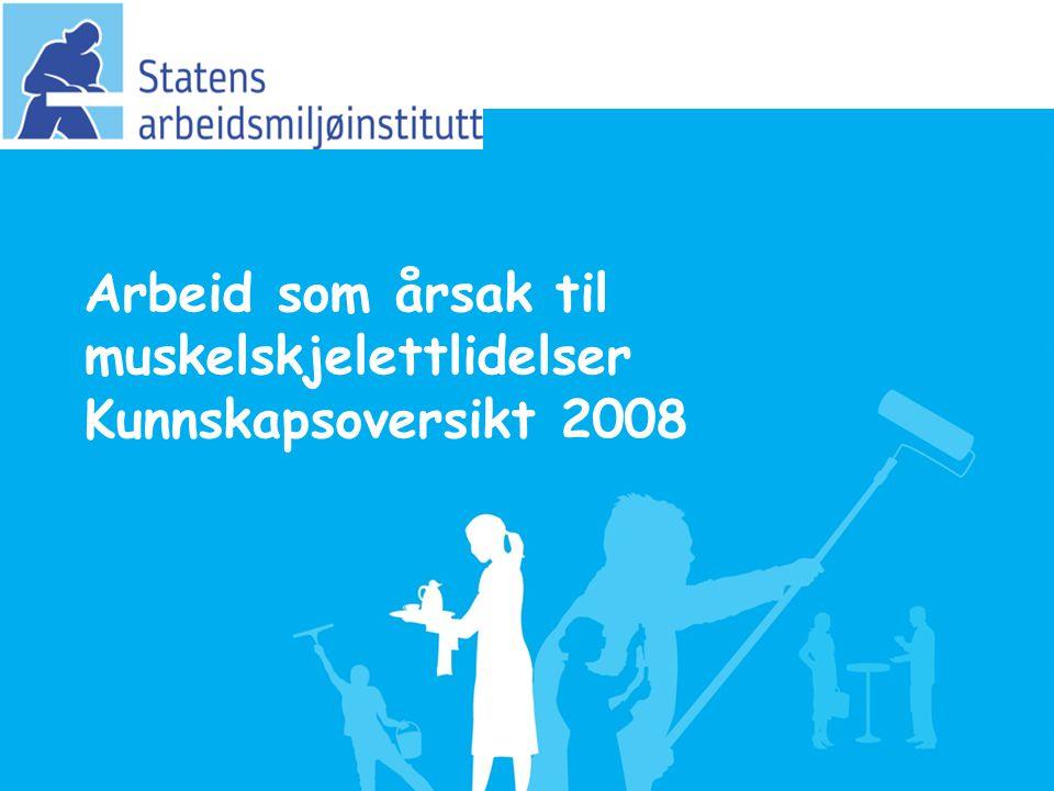 Arbeid som årsak til muskelskjelettlidelser Kunnskapsoversikt 2008