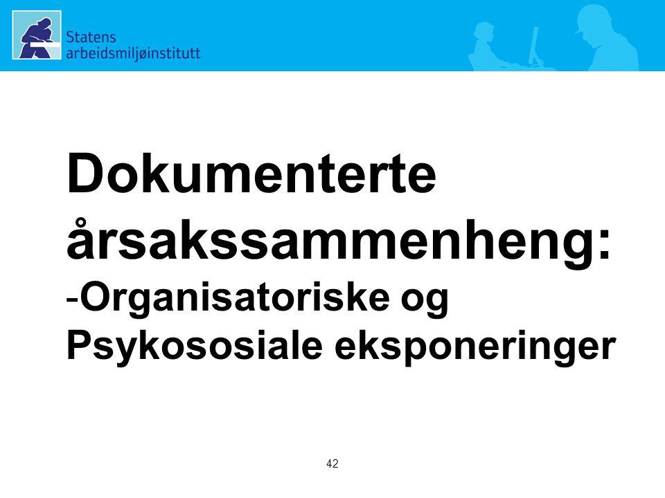 42 Dokumenterte årsakssammenheng: -Organisatoriske og Psykososiale eksponeringer