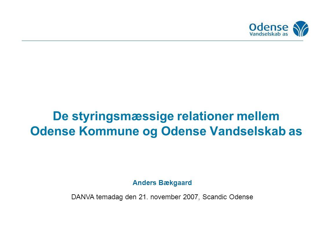 De styringsmæssige relationer mellem Odense Kommune og Odense Vandselskab as Anders Bækgaard DANVA temadag den 21.