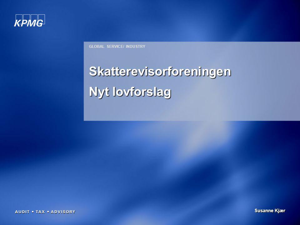 Susanne Kjær GLOBAL SERVICE/ INDUSTRY Skatterevisorforeningen Nyt lovforslag