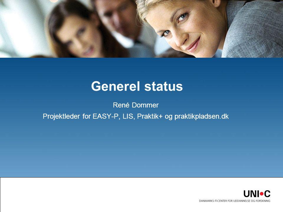 René Dommer Projektleder for EASY-P, LIS, Praktik+ og praktikpladsen.dk Generel status
