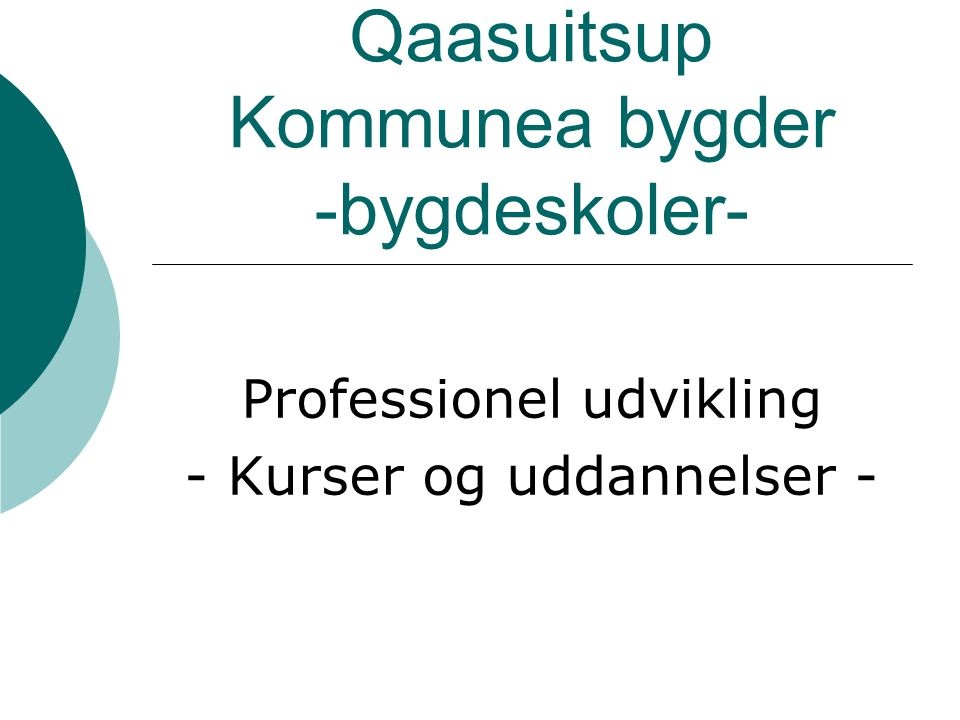 Qaasuitsup Kommunea bygder -bygdeskoler- Professionel udvikling - Kurser og uddannelser -