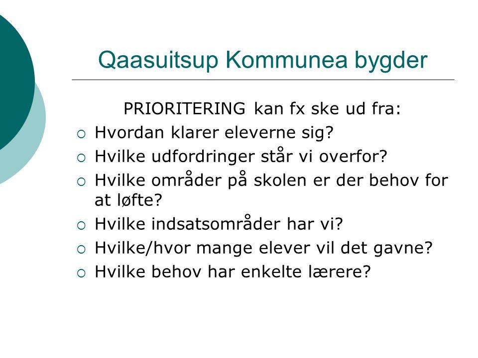 Qaasuitsup Kommunea bygder PRIORITERING kan fx ske ud fra:  Hvordan klarer eleverne sig.