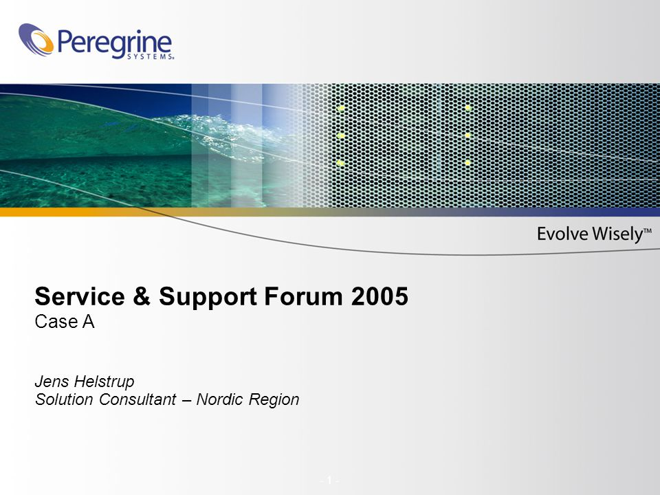 - 1 - Service & Support Forum 2005 Case A Jens Helstrup Solution Consultant – Nordic Region
