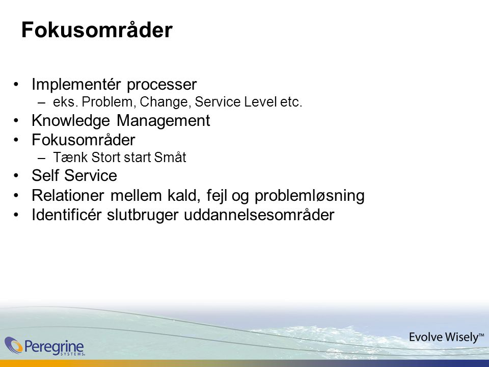 Fokusområder Implementér processer –eks. Problem, Change, Service Level etc.