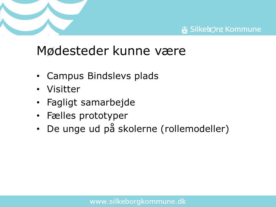 www.silkeborgkommune.dk Mødesteder kunne være Campus Bindslevs plads Visitter Fagligt samarbejde Fælles prototyper De unge ud på skolerne (rollemodeller)