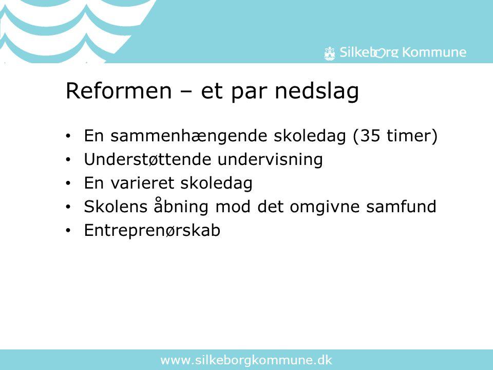 www.silkeborgkommune.dk Reformen – et par nedslag En sammenhængende skoledag (35 timer) Understøttende undervisning En varieret skoledag Skolens åbning mod det omgivne samfund Entreprenørskab