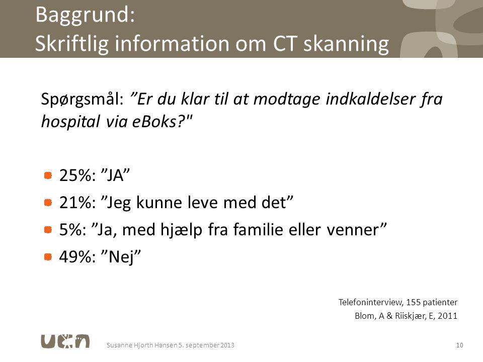 Spørgsmål: Er du klar til at modtage indkaldelser fra hospital via eBoks 25%: JA 21%: Jeg kunne leve med det 5%: Ja, med hjælp fra familie eller venner 49%: Nej Telefoninterview, 155 patienter Blom, A & Riiskjær, E, 2011 10Susanne Hjorth Hansen 5.