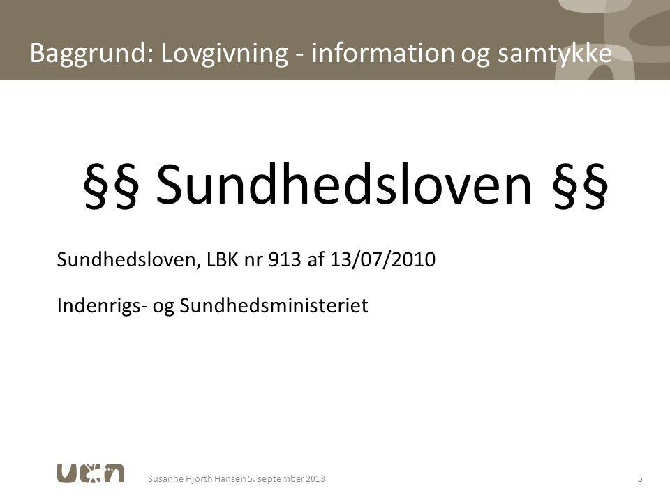 Baggrund: Lovgivning - information og samtykke §§ Sundhedsloven §§ Sundhedsloven, LBK nr 913 af 13/07/2010 Indenrigs- og Sundhedsministeriet 5Susanne Hjorth Hansen 5.