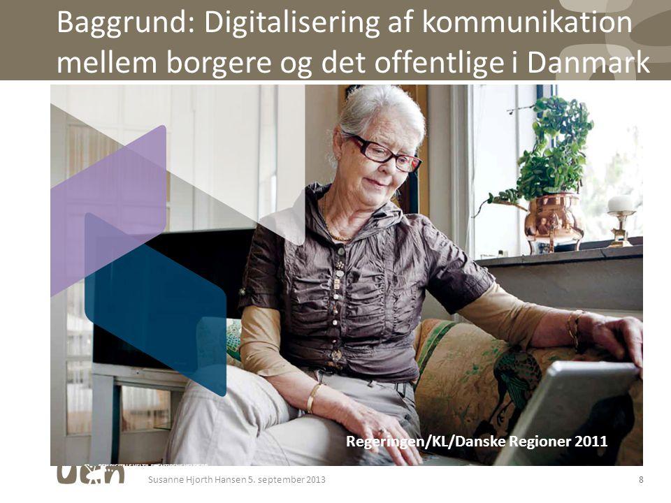 Baggrund: Digitalisering af kommunikation mellem borgere og det offentlige i Danmark 8 Regeringen/KL/Danske Regioner 2011 Susanne Hjorth Hansen 5.