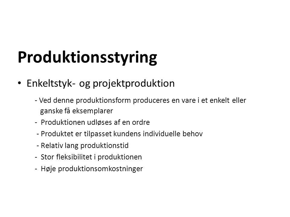 Produktionsstyring Enkeltstyk- og projektproduktion - Ved denne produktionsform produceres en vare i et enkelt eller ganske få eksemplarer - Produktio