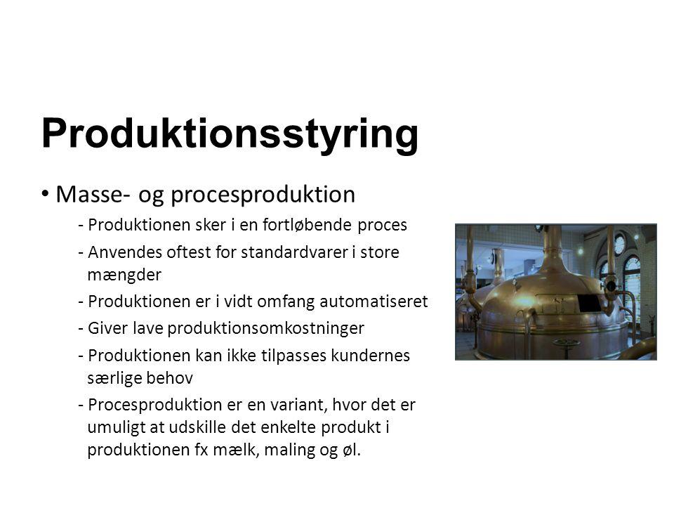 Produktionsstyring Masse- og procesproduktion - Produktionen sker i en fortløbende proces - Anvendes oftest for standardvarer i store mængder - Produk
