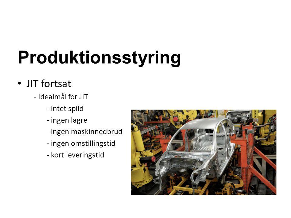 Produktionsstyring JIT fortsat - Idealmål for JIT - intet spild - ingen lagre - ingen maskinnedbrud - ingen omstillingstid - kort leveringstid