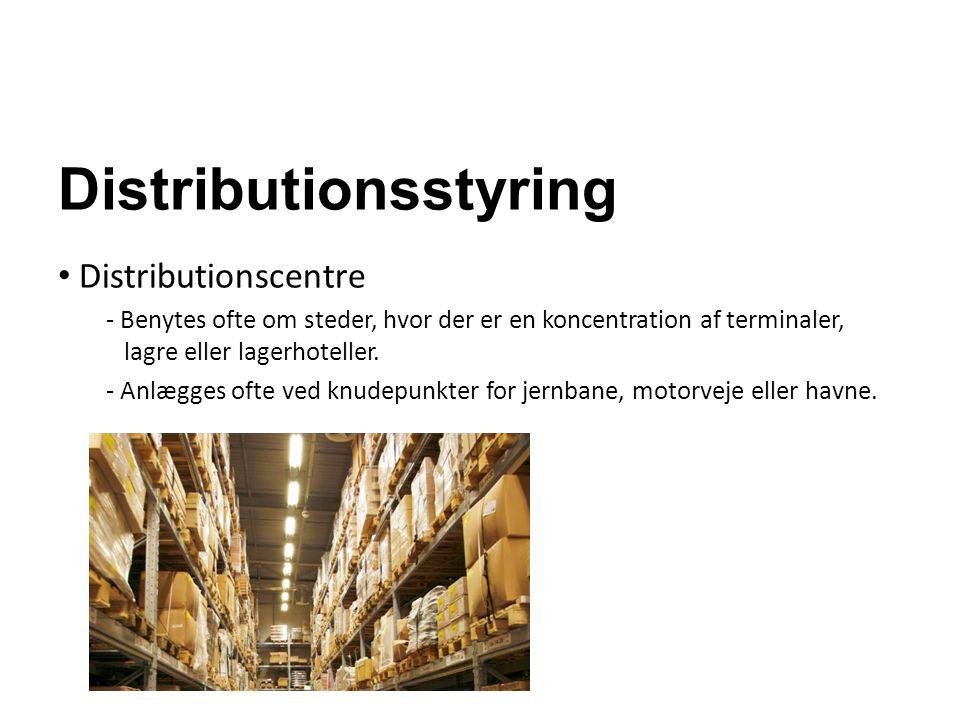 Distributionsstyring Distributionscentre - Benytes ofte om steder, hvor der er en koncentration af terminaler, lagre eller lagerhoteller. - Anlægges o