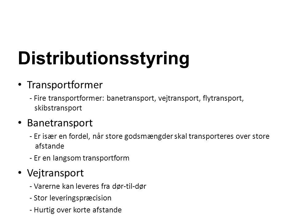 Distributionsstyring Transportformer - Fire transportformer: banetransport, vejtransport, flytransport, skibstransport Banetransport - Er især en ford