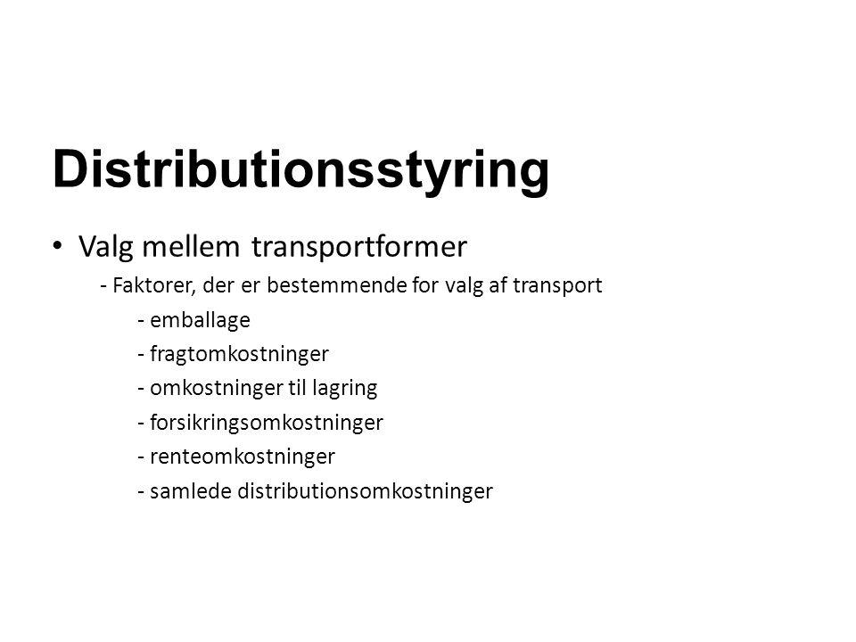 Distributionsstyring Valg mellem transportformer - Faktorer, der er bestemmende for valg af transport - emballage - fragtomkostninger - omkostninger t
