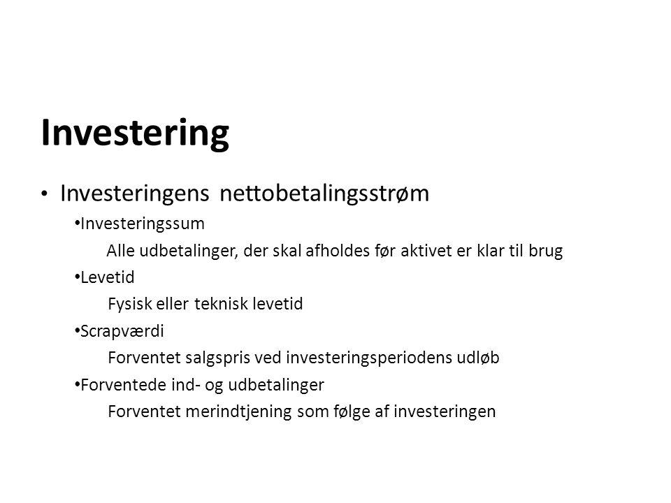 Investering Investeringens nettobetalingsstrøm Investeringssum Alle udbetalinger, der skal afholdes før aktivet er klar til brug Levetid Fysisk eller