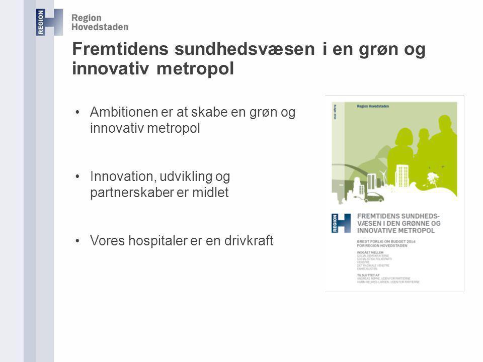 Fremtidens sundhedsvæsen i en grøn og innovativ metropol Ambitionen er at skabe en grøn og innovativ metropol Innovation, udvikling og partnerskaber er midlet Vores hospitaler er en drivkraft