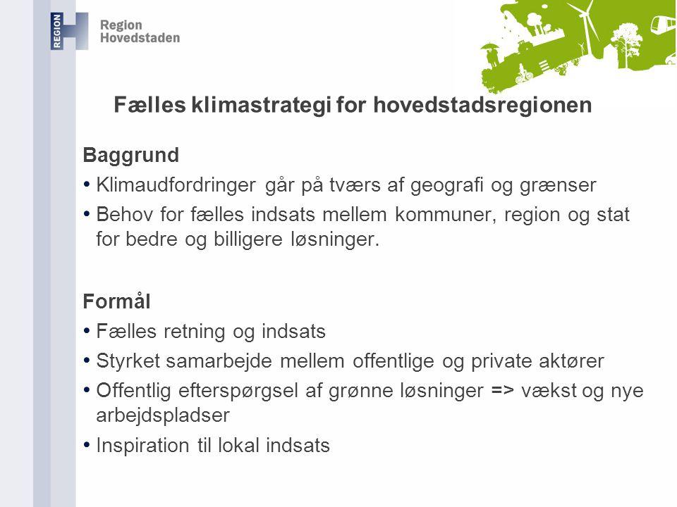 Fælles klimastrategi for hovedstadsregionen Baggrund Klimaudfordringer går på tværs af geografi og grænser Behov for fælles indsats mellem kommuner, region og stat for bedre og billigere løsninger.