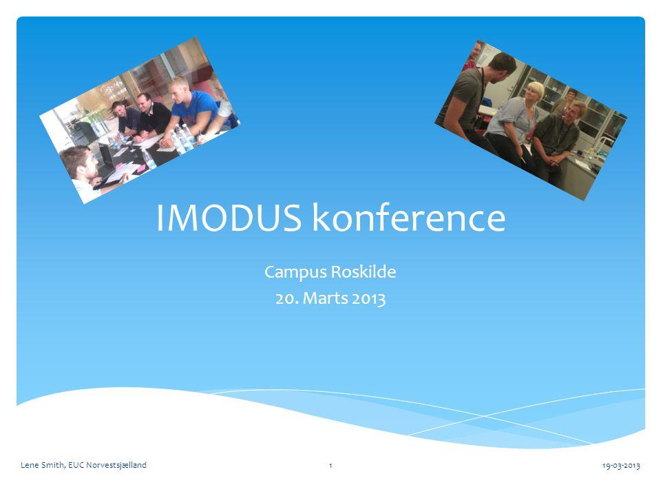 IMODUS konference Campus Roskilde 20. Marts 2013 19-03-2013Lene Smith, EUC Norvestsjælland1