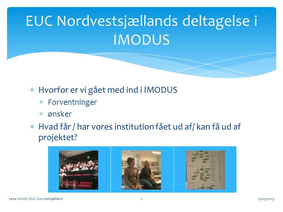  Hvorfor er vi gået med ind i IMODUS  Forventninger  ønsker  Hvad får / har vores institution fået ud af/ kan få ud af projektet.
