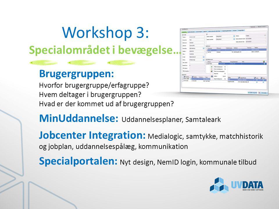 Workshop 3: Specialområdet i bevægelse… Brugergruppen: Hvorfor brugergruppe/erfagruppe.