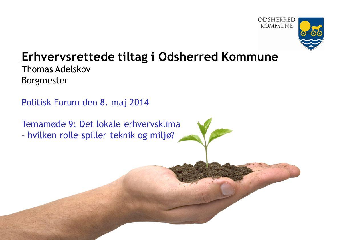 Erhvervsrettede tiltag i Odsherred Kommune Thomas Adelskov Borgmester Politisk Forum den 8.