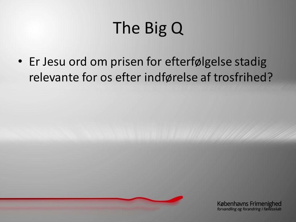 The Big Q Er Jesu ord om prisen for efterfølgelse stadig relevante for os efter indførelse af trosfrihed