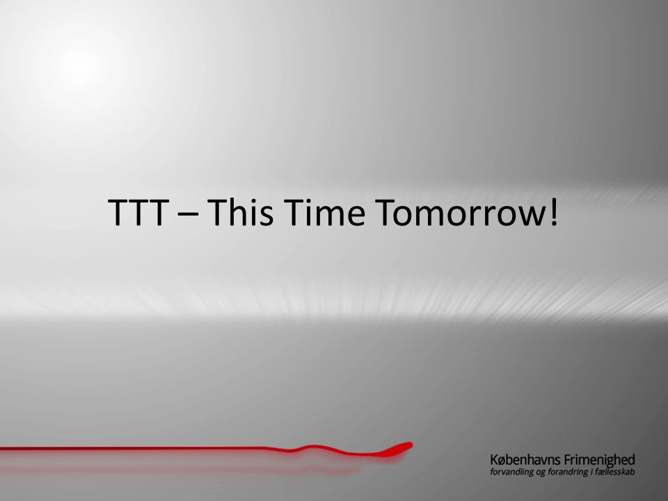 TTT – This Time Tomorrow!