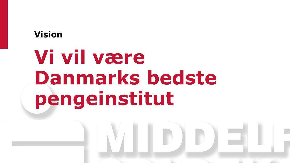 Vision Vi vil være Danmarks bedste pengeinstitut