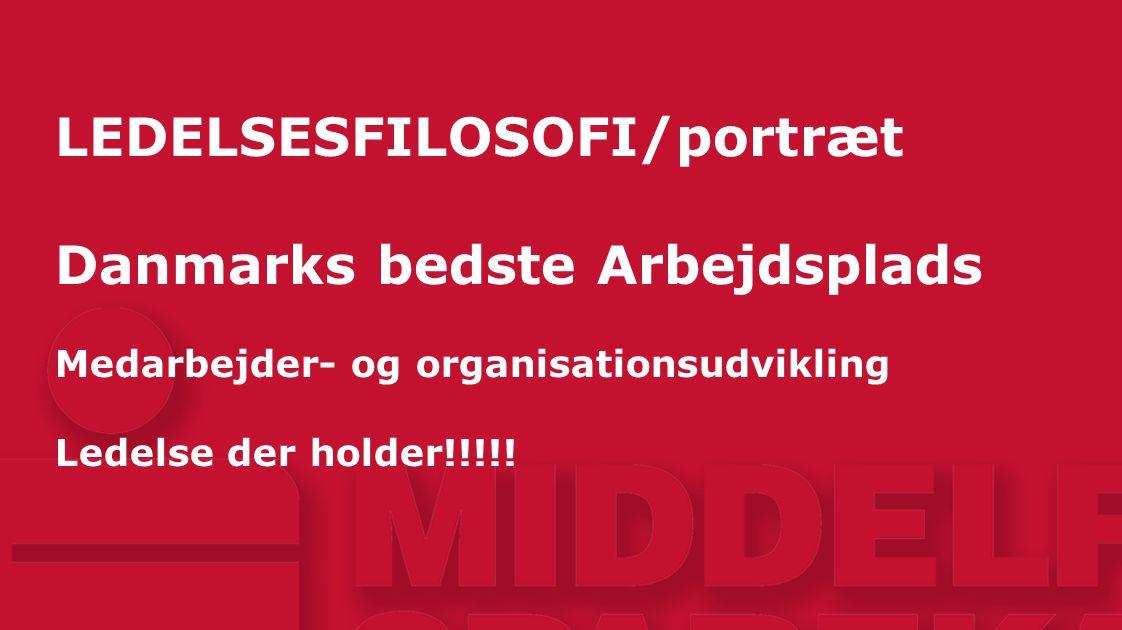 LEDELSESFILOSOFI/portræt Danmarks bedste Arbejdsplads Medarbejder- og organisationsudvikling Ledelse der holder!!!!!