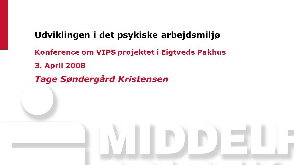 Udviklingen i det psykiske arbejdsmiljø Konference om VIPS projektet i Eigtveds Pakhus 3.
