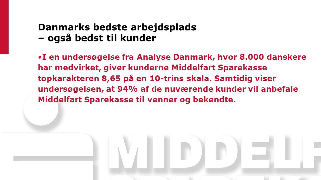 Danmarks bedste arbejdsplads – også bedst til kunder I en undersøgelse fra Analyse Danmark, hvor 8.000 danskere har medvirket, giver kunderne Middelfart Sparekasse topkarakteren 8,65 på en 10-trins skala.