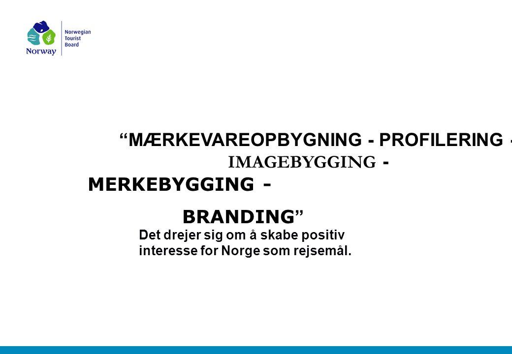 MÆRKEVAREOPBYGNING - PROFILERING - IMAGEBYGGING - MERKEBYGGING - BRANDING Det drejer sig om å skabe positiv interesse for Norge som rejsemål.