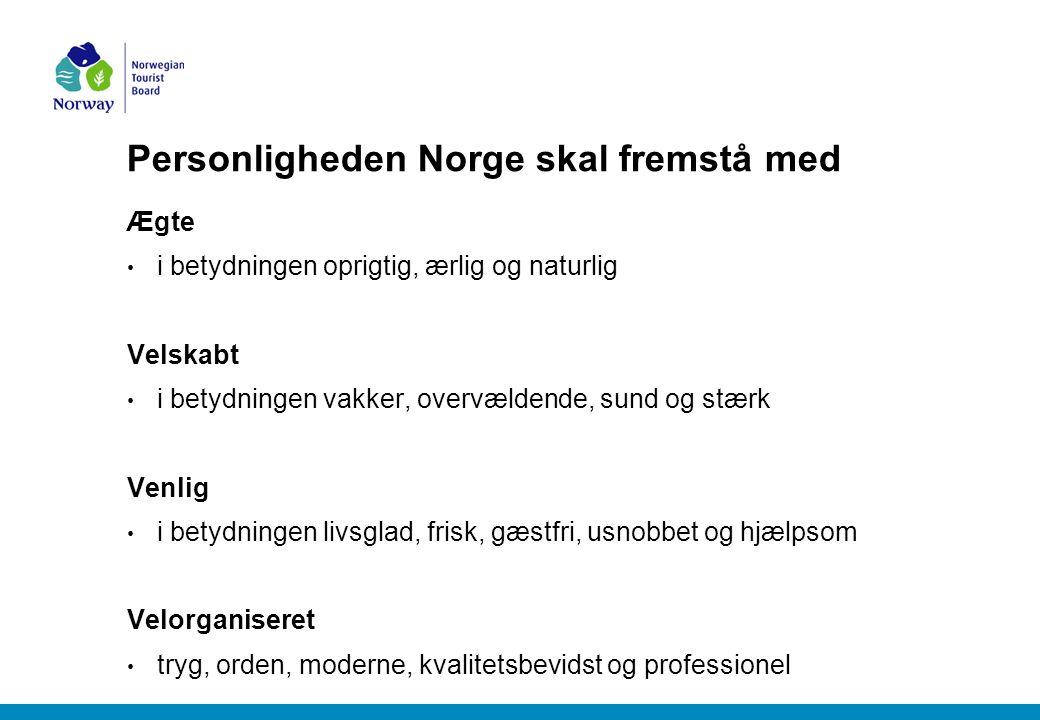 Personligheden Norge skal fremstå med Ægte i betydningen oprigtig, ærlig og naturlig Velskabt i betydningen vakker, overvældende, sund og stærk Venlig i betydningen livsglad, frisk, gæstfri, usnobbet og hjælpsom Velorganiseret tryg, orden, moderne, kvalitetsbevidst og professionel
